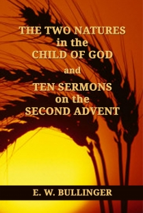 THE TWO NATURES in the CHILD OF GOD and TEN SERMONS on the SECOND ADVENT